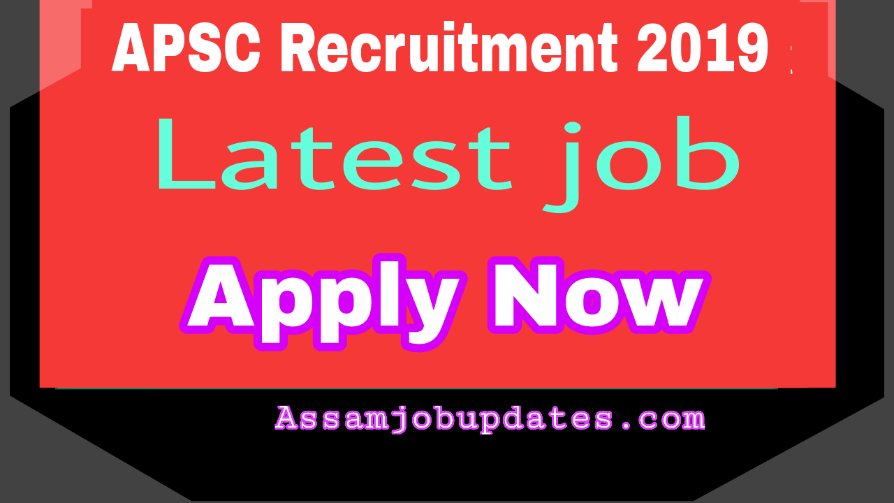 APSC Recruitment 2019 post of Assistant Engineer,Agriculture Development Officer,Research Assistant total posts 157